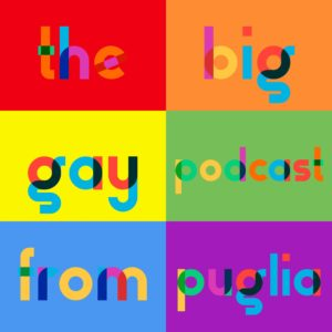 The Big Gay Podcast from Puglia gay and LGBT guide to Puglia
